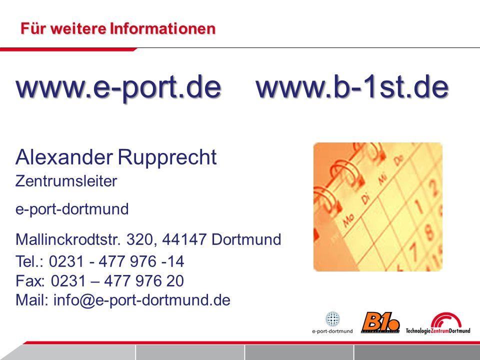 Für weitere Informationen www.e-port.dewww.b-1st.de Alexander Rupprecht Zentrumsleiter e-port-dortmund Mallinckrodtstr.