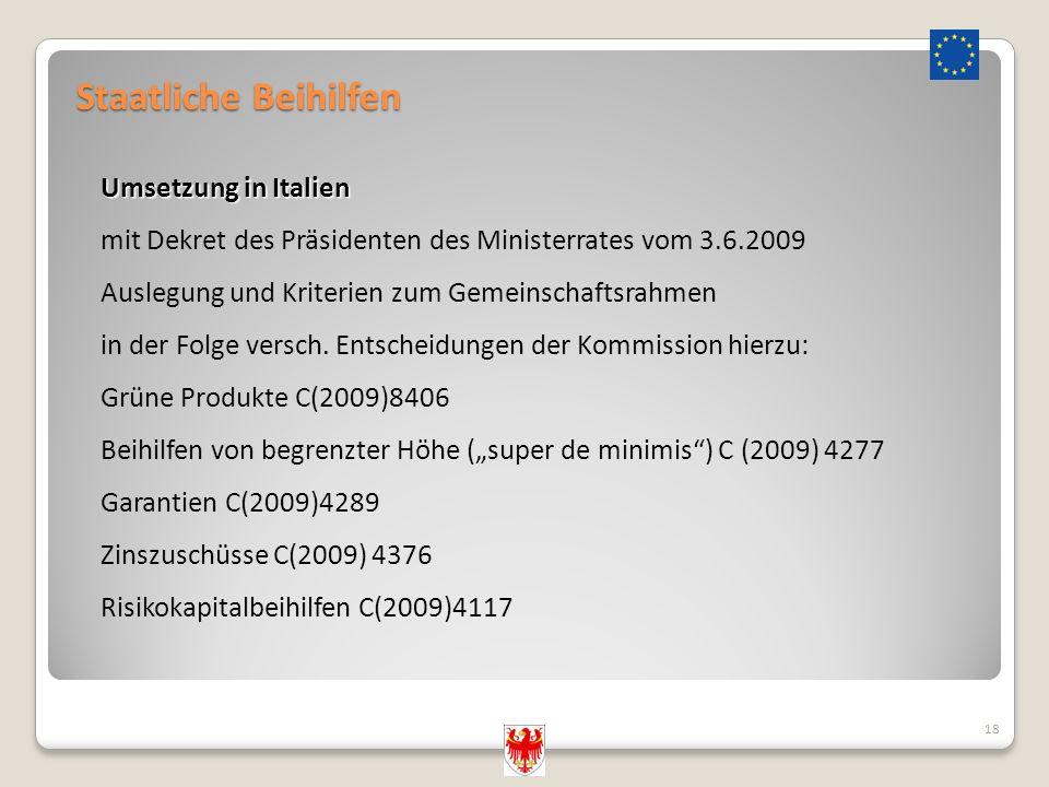 Staatliche Beihilfen 18 Umsetzung in Italien mit Dekret des Präsidenten des Ministerrates vom 3.6.2009 Auslegung und Kriterien zum Gemeinschaftsrahmen in der Folge versch.