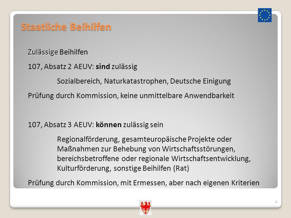Staatliche Beihilfen 9 Zulässige Zulässige Beihilfen 107, Absatz 2 AEUV: sind zulässig Sozialbereich, Naturkatastrophen, Deutsche Einigung Prüfung dur