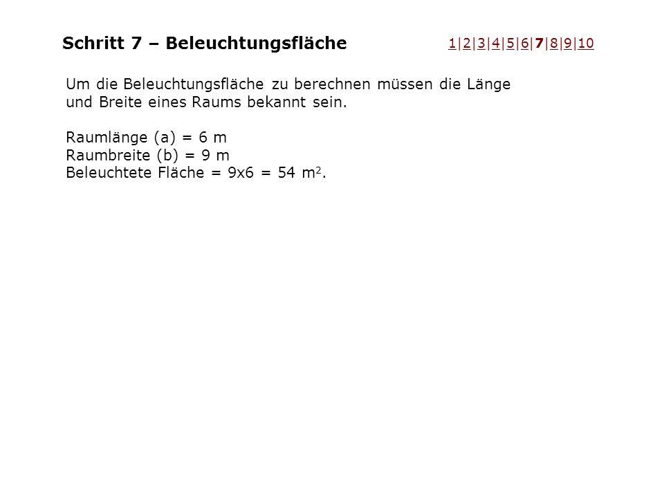 Schritt 7 – Beleuchtungsfläche Um die Beleuchtungsfläche zu berechnen müssen die Länge und Breite eines Raums bekannt sein. Raumlänge (a) = 6 m Raumbr