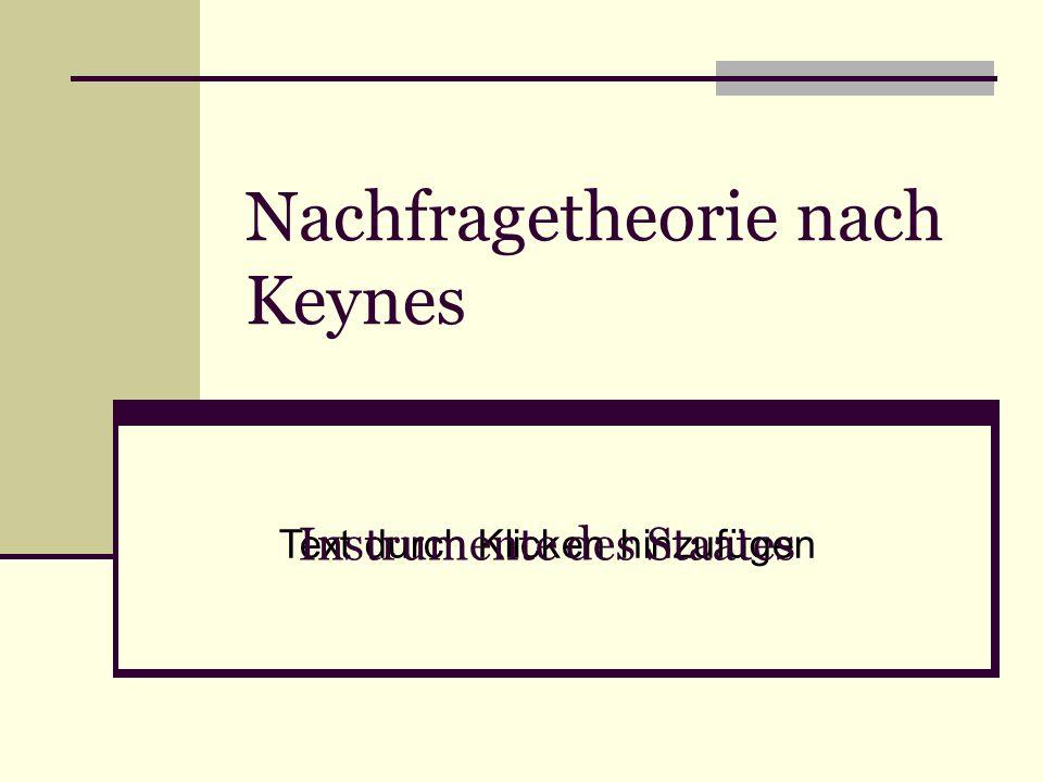Text durch Klicken hinzufügen Nachfragetheorie nach Keynes Instrumente des Staates