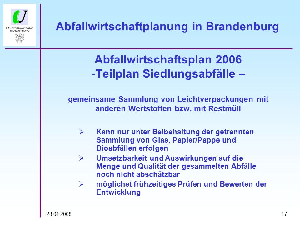 1728.04.2008 Abfallwirtschaftplanung in Brandenburg Abfallwirtschaftsplan 2006 -Teilplan Siedlungsabfälle – gemeinsame Sammlung von Leichtverpackungen mit anderen Wertstoffen bzw.