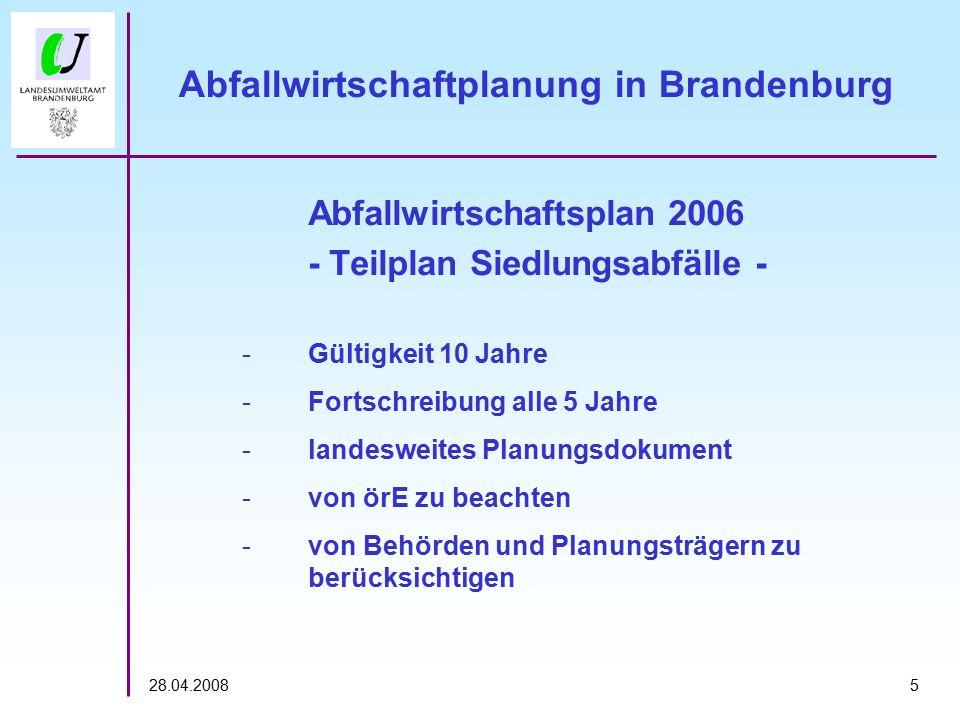 528.04.2008 Abfallwirtschaftplanung in Brandenburg Abfallwirtschaftsplan 2006 - Teilplan Siedlungsabfälle - -Gültigkeit 10 Jahre -Fortschreibung alle 5 Jahre -landesweites Planungsdokument -von örE zu beachten -von Behörden und Planungsträgern zu berücksichtigen