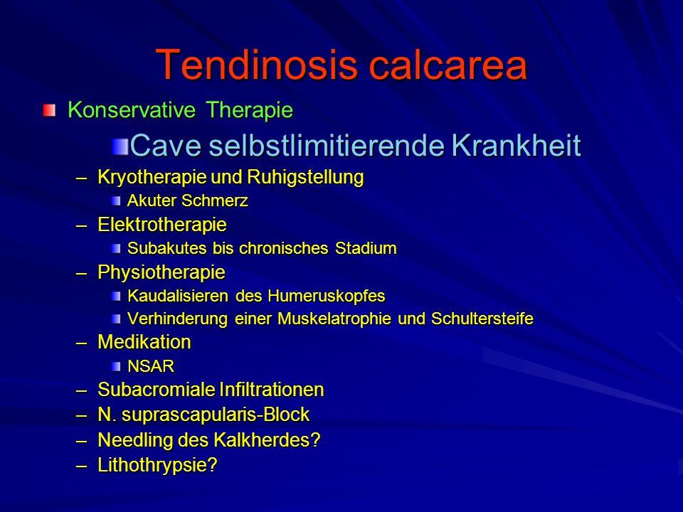 Tendinosis calcarea Konservative Therapie Cave selbstlimitierende Krankheit –Kryotherapie und Ruhigstellung Akuter Schmerz –Elektrotherapie Subakutes