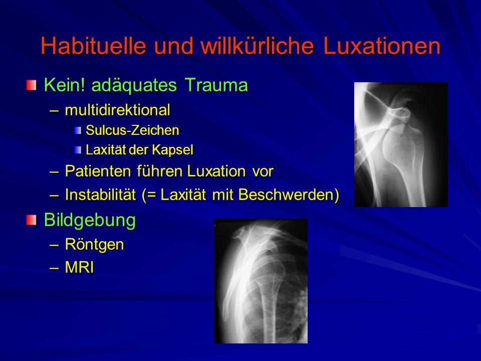 Habituelle und willkürliche Luxationen Kein! adäquates Trauma –multidirektional Sulcus-Zeichen Laxität der Kapsel –Patienten führen Luxation vor –Inst