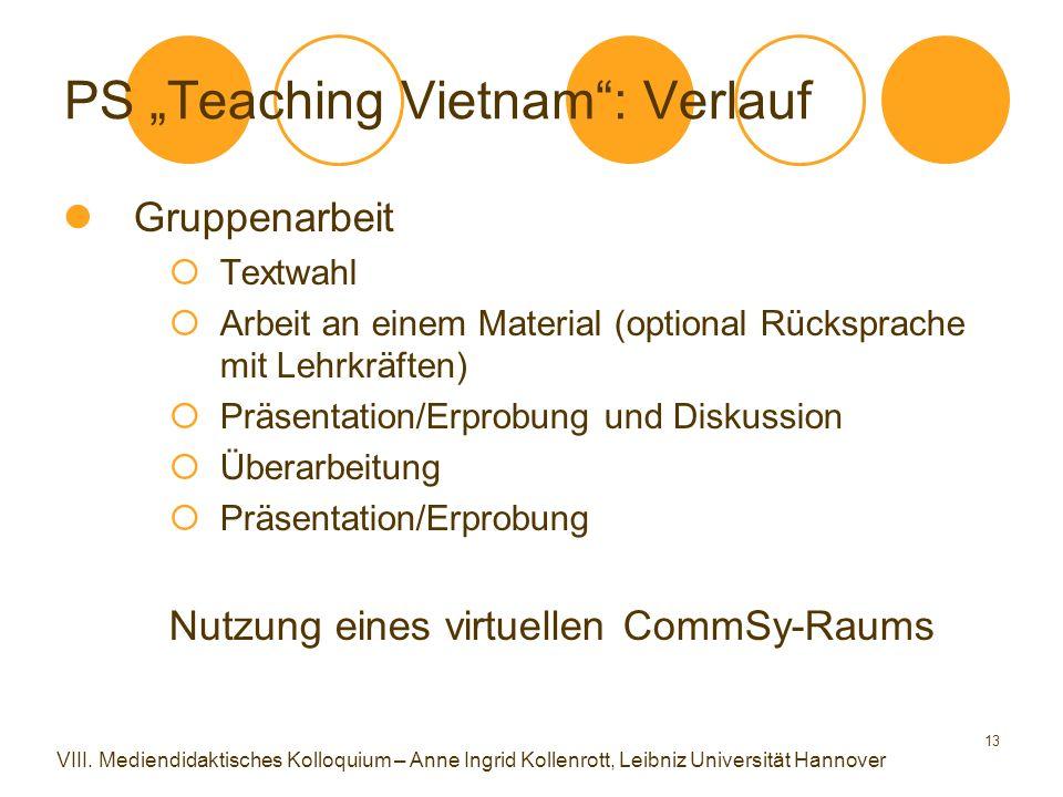 """13 PS """"Teaching Vietnam : Verlauf Gruppenarbeit  Textwahl  Arbeit an einem Material (optional Rücksprache mit Lehrkräften)  Präsentation/Erprobung und Diskussion  Überarbeitung  Präsentation/Erprobung Nutzung eines virtuellen CommSy-Raums VIII."""