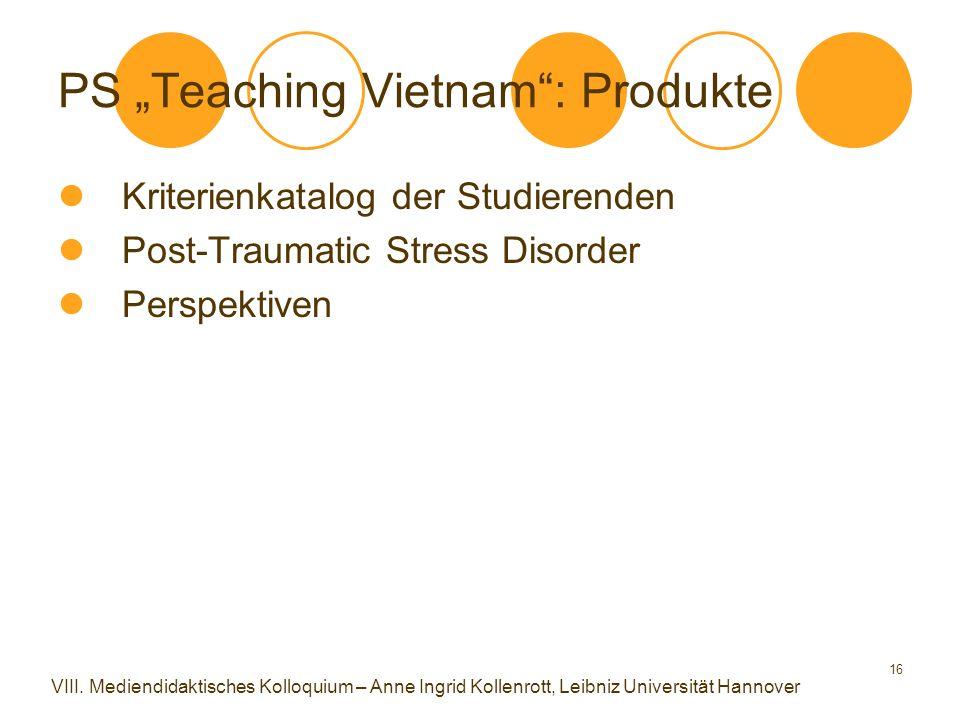 """16 PS """"Teaching Vietnam"""": Produkte Kriterienkatalog der Studierenden Post-Traumatic Stress Disorder Perspektiven VIII. Mediendidaktisches Kolloquium –"""