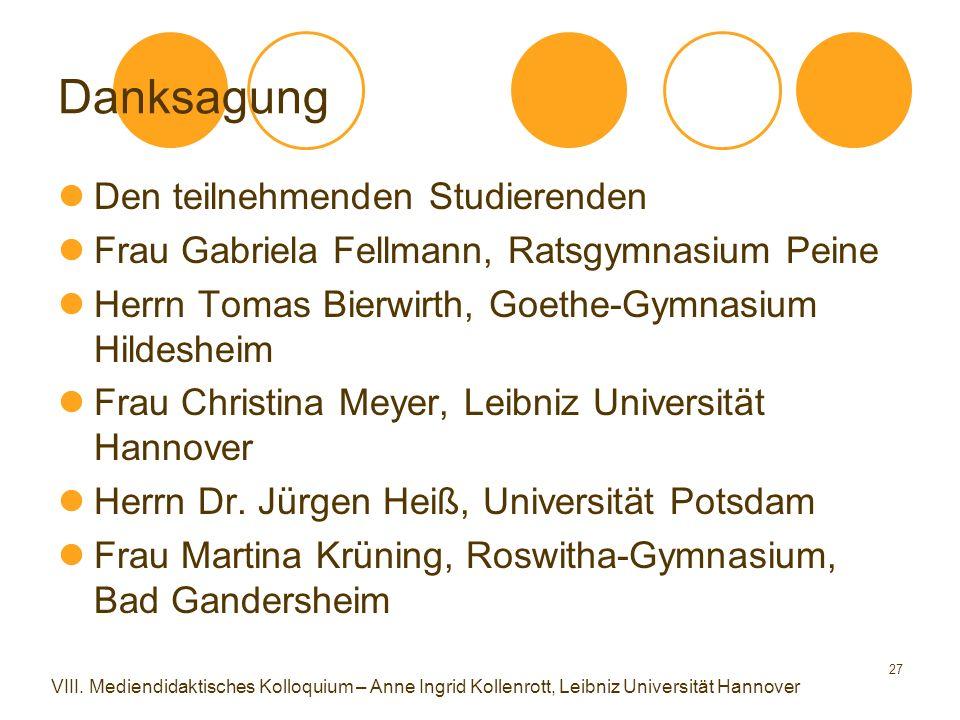 27 Danksagung Den teilnehmenden Studierenden Frau Gabriela Fellmann, Ratsgymnasium Peine Herrn Tomas Bierwirth, Goethe-Gymnasium Hildesheim Frau Chris