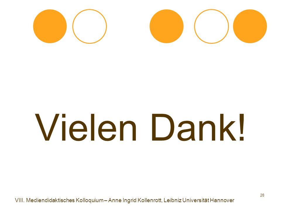 28 Vielen Dank! VIII. Mediendidaktisches Kolloquium – Anne Ingrid Kollenrott, Leibniz Universität Hannover