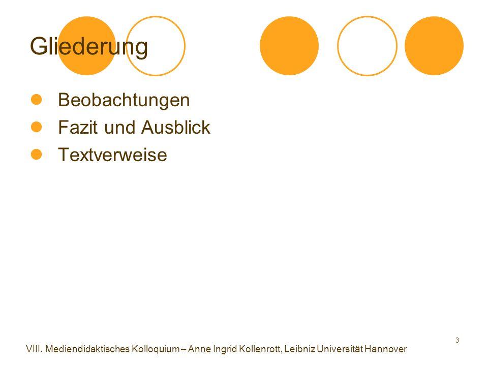 3 Gliederung Beobachtungen Fazit und Ausblick Textverweise VIII. Mediendidaktisches Kolloquium – Anne Ingrid Kollenrott, Leibniz Universität Hannover