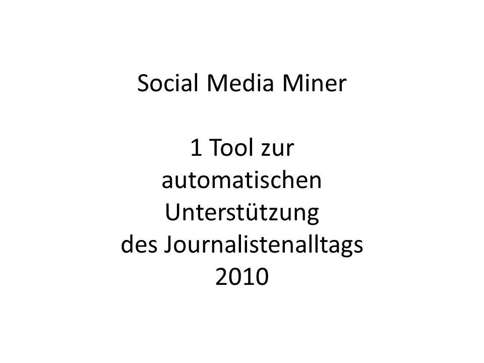 Social Media Miner 1 Tool zur automatischen Unterstützung des Journalistenalltags 2010