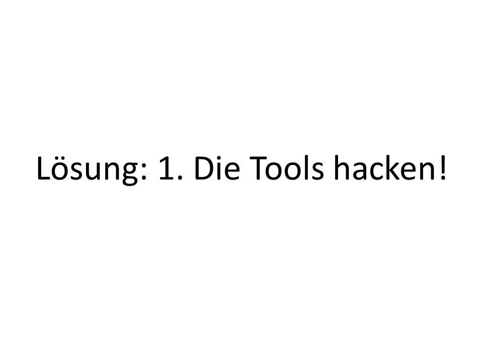 Lösung: 1. Die Tools hacken!