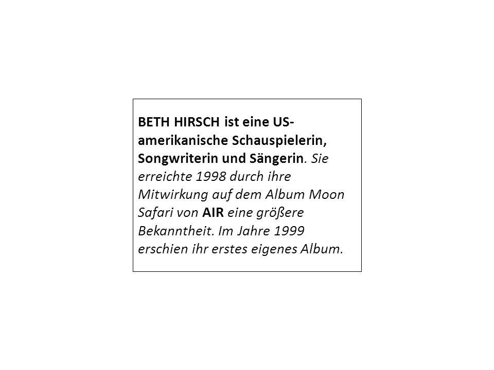 BETH HIRSCH ist eine US- amerikanische Schauspielerin, Songwriterin und Sängerin.