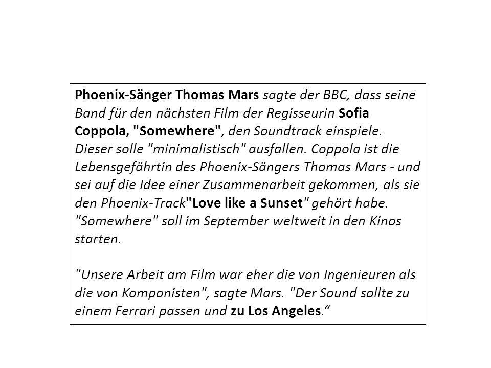 Phoenix-Sänger Thomas Mars sagte der BBC, dass seine Band für den nächsten Film der Regisseurin Sofia Coppola, Somewhere , den Soundtrack einspiele.