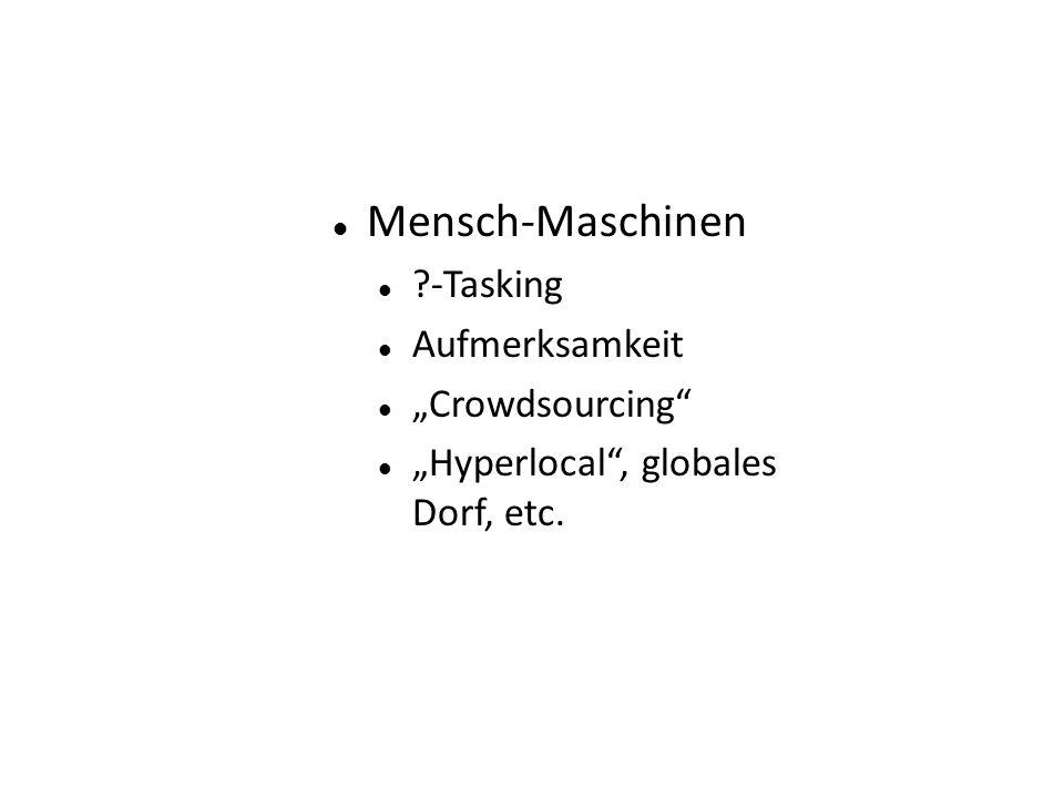 """Mensch-Maschinen -Tasking Aufmerksamkeit """"Crowdsourcing """"Hyperlocal , globales Dorf, etc."""