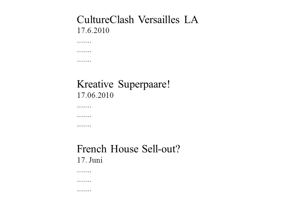 CultureClash Versailles LA 17.6.2010....... Kreative Superpaare! 17.06.2010....... French House Sell-out? 17. Juni.......