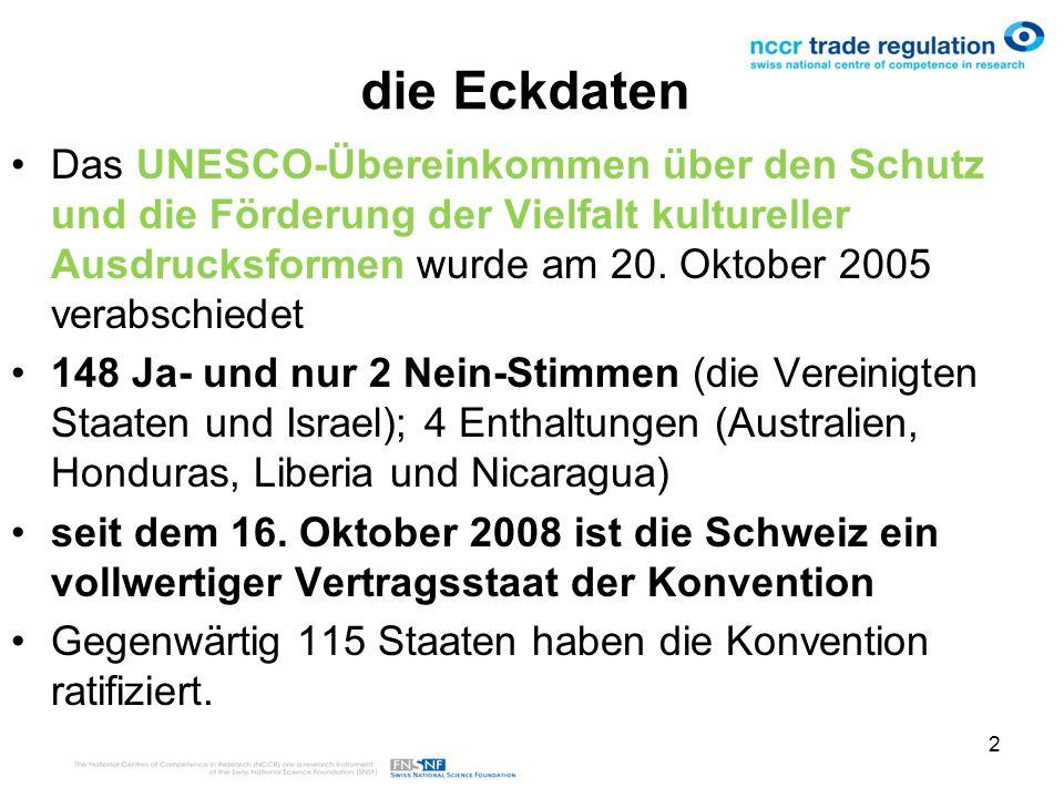 2 die Eckdaten Das UNESCO-Übereinkommen über den Schutz und die Förderung der Vielfalt kultureller Ausdrucksformen wurde am 20.