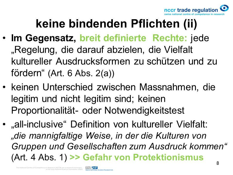 """8 keine bindenden Pflichten (ii) Im Gegensatz, breit definierte Rechte: jede """"Regelung, die darauf abzielen, die Vielfalt kultureller Ausdrucksformen zu schützen und zu fördern (Art."""