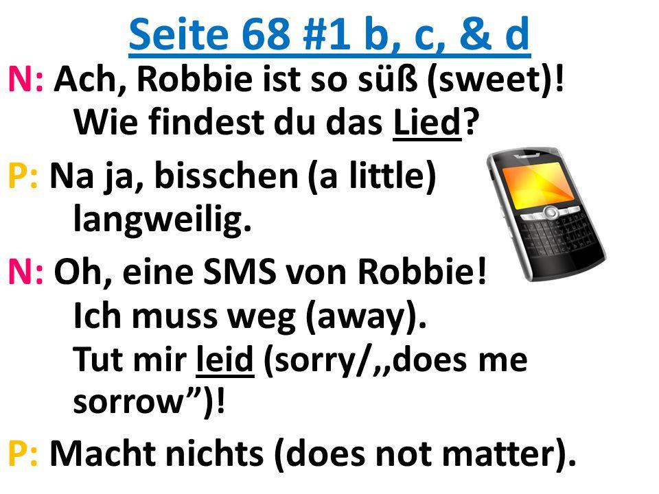 Seite 68 #1 b, c, & d N: Ach, Robbie ist so süß (sweet).