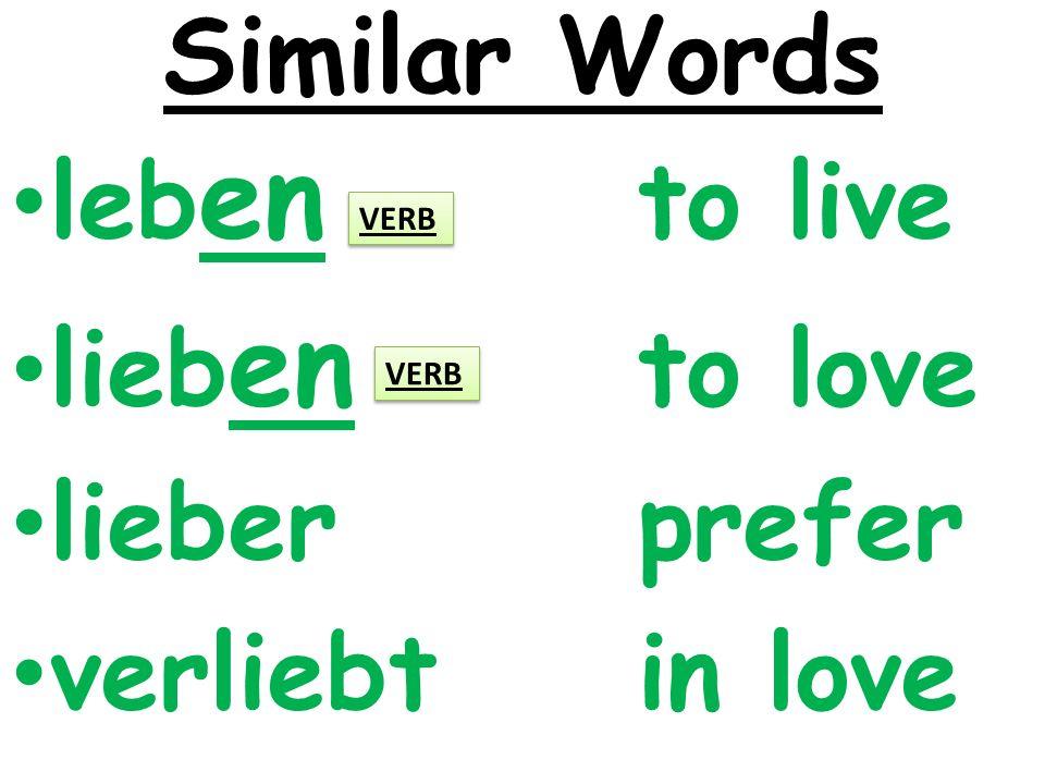 Similar Words leb en to live lieb en to love lieber prefer verliebt in love VERB
