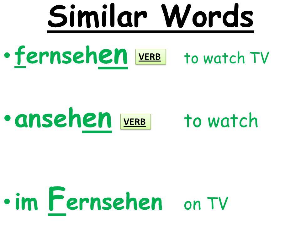 Similar Words fernseh en to watch TV anseh en to watch im F ernsehen on TV VERB