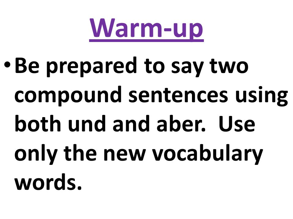 Warm-up Be prepared to say two compound sentences using both und and aber.