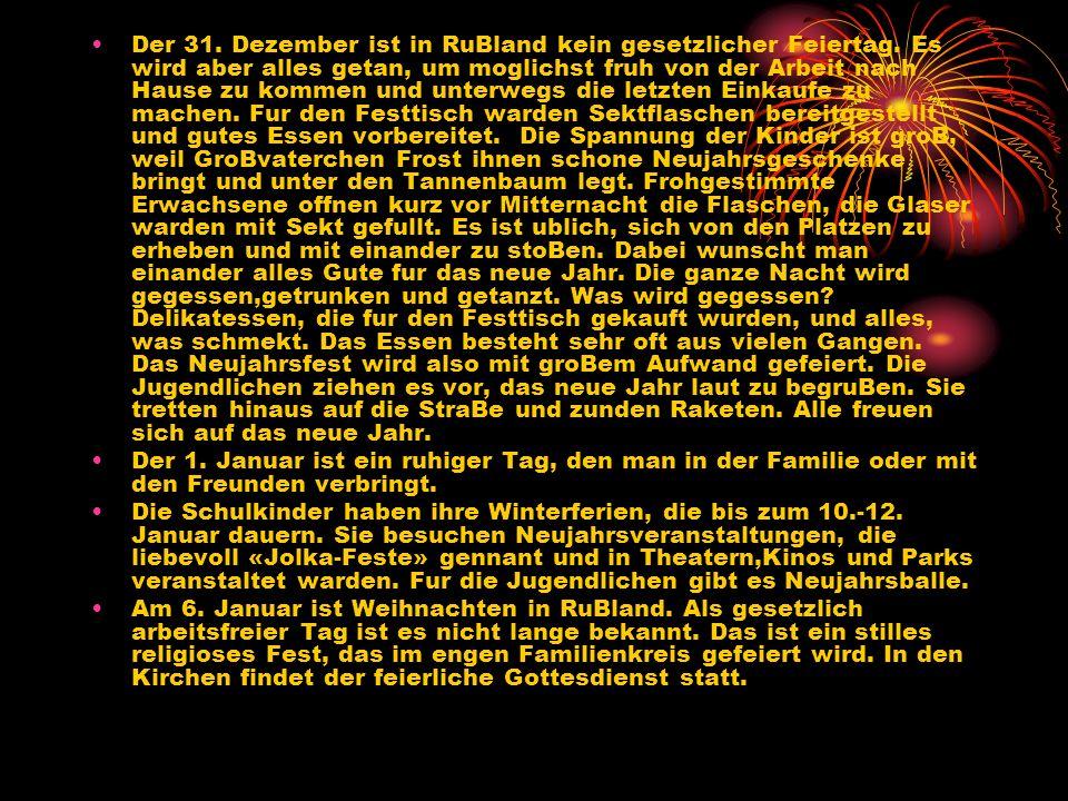 Der 31. Dezember ist in RuBland kein gesetzlicher Feiertag. Es wird aber alles getan, um moglichst fruh von der Arbeit nach Hause zu kommen und unterw