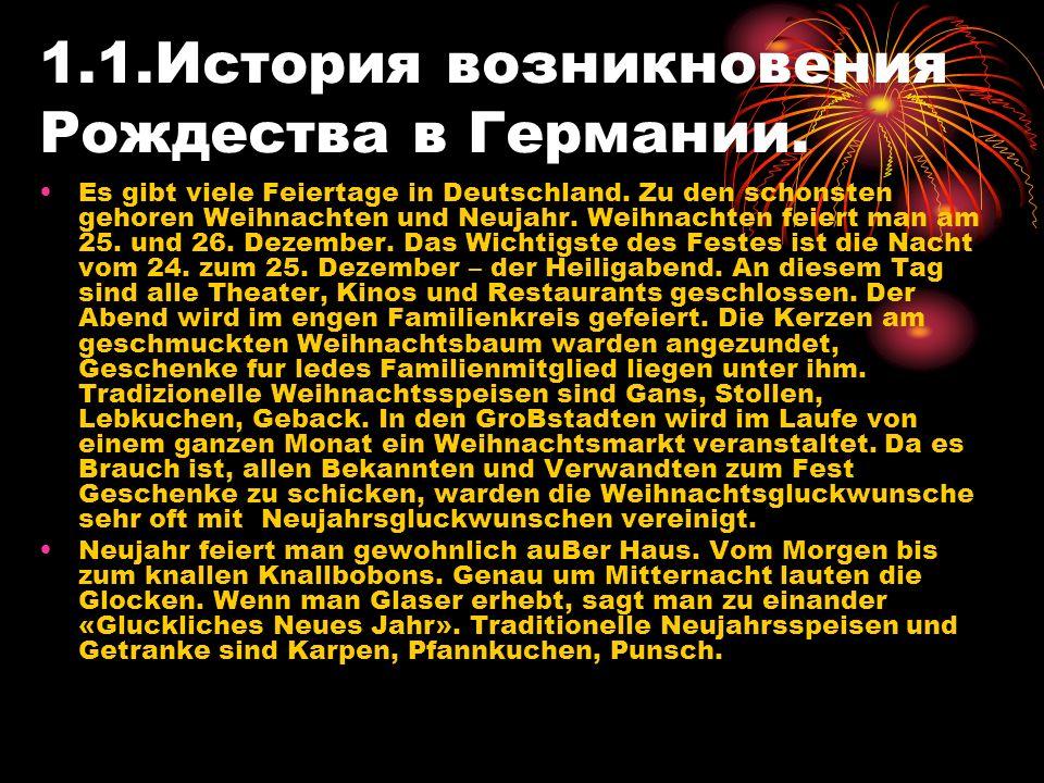 1.1.История возникновения Рождества в Германии. Es gibt viele Feiertage in Deutschland. Zu den schonsten gehoren Weihnachten und Neujahr. Weihnachten