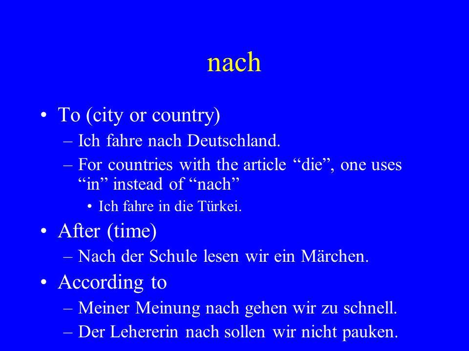 "nach To (city or country) –Ich fahre nach Deutschland. –For countries with the article ""die"", one uses ""in"" instead of ""nach"" Ich fahre in die Türkei."
