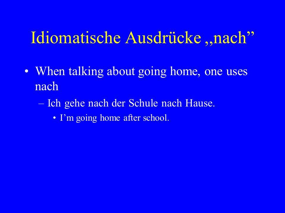 """Idiomatische Ausdrücke,,nach"""" When talking about going home, one uses nach –Ich gehe nach der Schule nach Hause. I'm going home after school."""