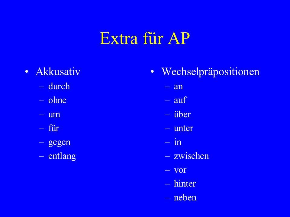 Extra für AP Akkusativ –durch –ohne –um –für –gegen –entlang Wechselpräpositionen –an –auf –über –unter –in –zwischen –vor –hinter –neben