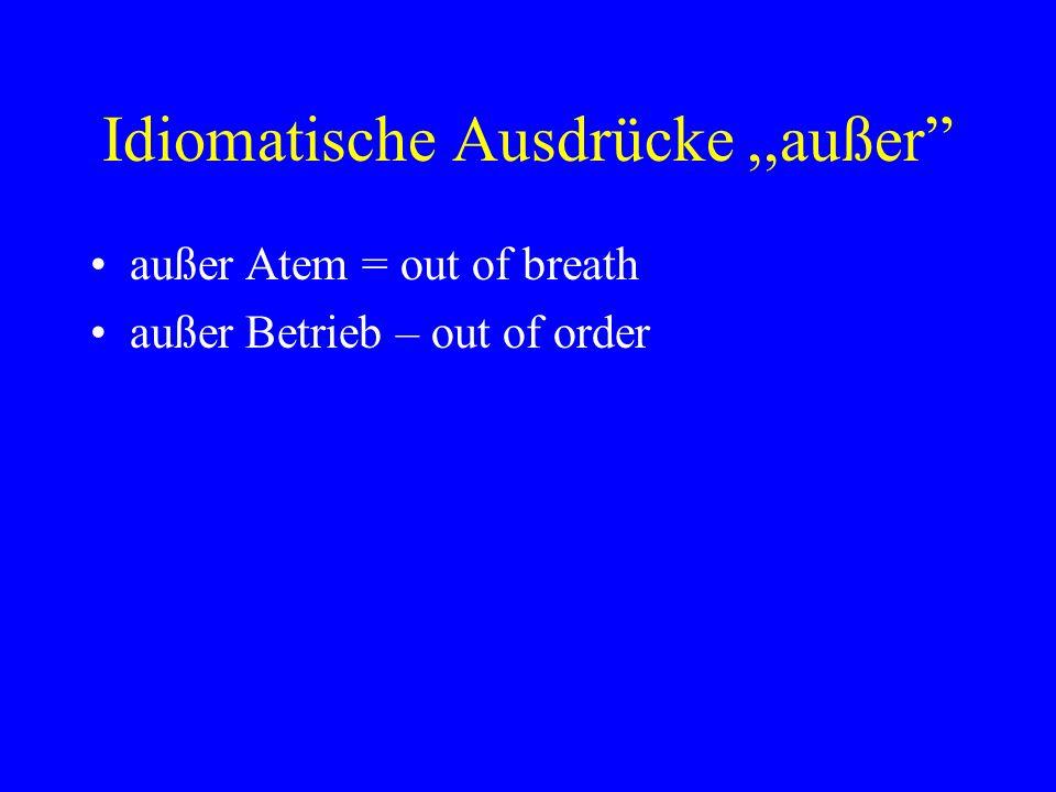 """Idiomatische Ausdrücke,,außer"""" außer Atem = out of breath außer Betrieb – out of order"""