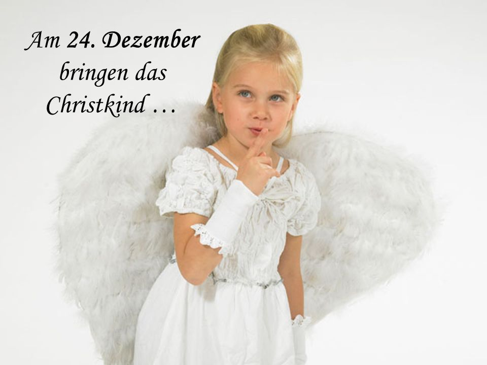 Am 24. Dezember bringen das Christkind …