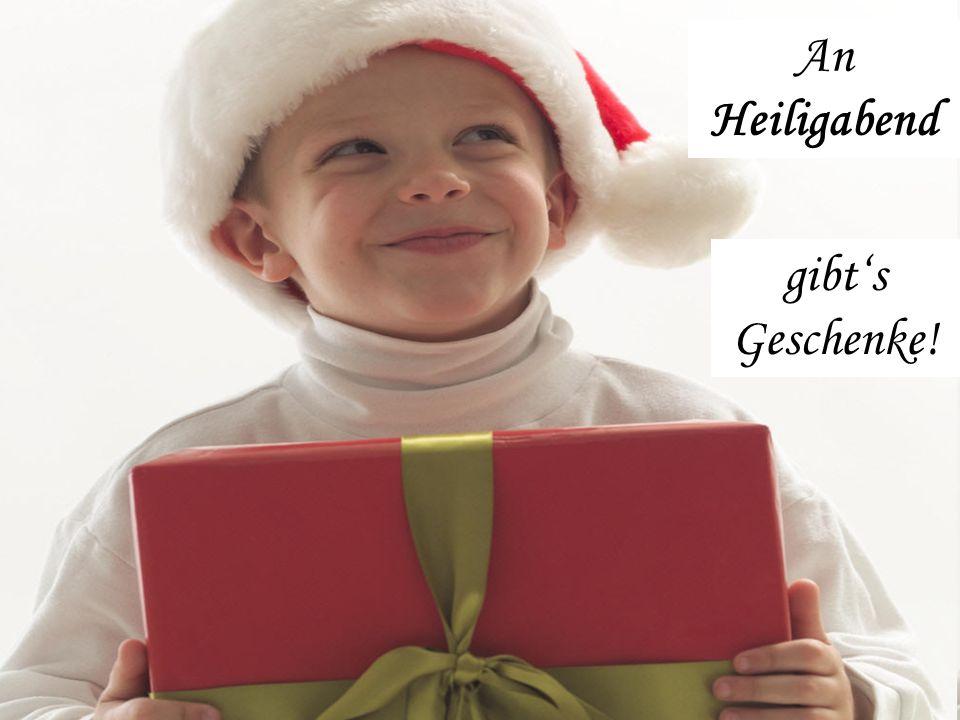 An Heilig Abend ist Bescherung gibt's Geschenke! An Heiligabend