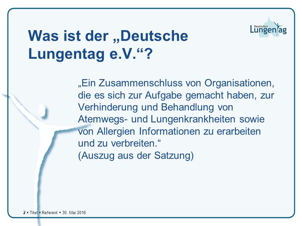 """2  Titel  Referent  30. Mai 2016 Was ist der """"Deutsche Lungentag e.V. ."""