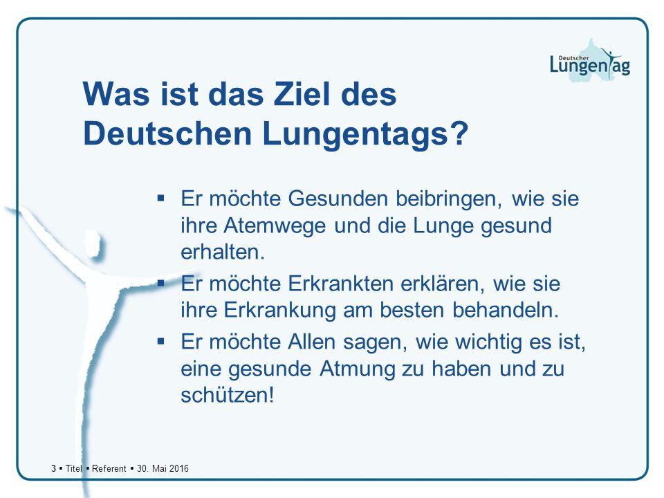 3  Titel  Referent  30. Mai 2016 Was ist das Ziel des Deutschen Lungentags.