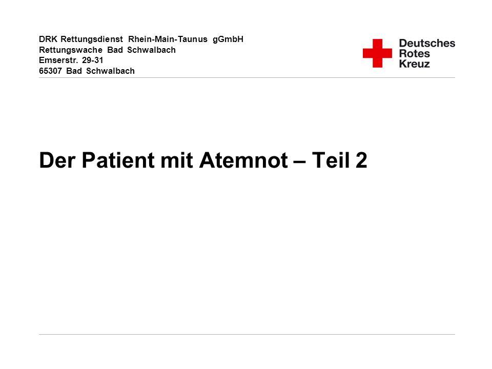 DRK Rettungsdienst Rhein-Main-Taunus gGmbH Rettungswache Bad Schwalbach Emserstr. 29-31 65307 Bad Schwalbach Der Patient mit Atemnot – Teil 2