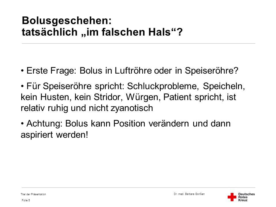 """Dr. med. Barbara Gorißen Folie 5 Bolusgeschehen: tatsächlich """"im falschen Hals""""? Erste Frage: Bolus in Luftröhre oder in Speiseröhre? Für Speiseröhre"""