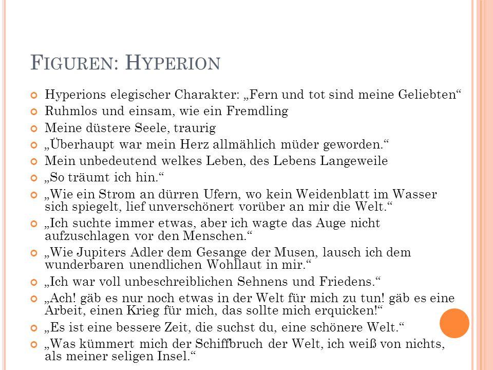 """F IGUREN : H YPERION Hyperions elegischer Charakter: """"Fern und tot sind meine Geliebten"""" Ruhmlos und einsam, wie ein Fremdling Meine düstere Seele, tr"""
