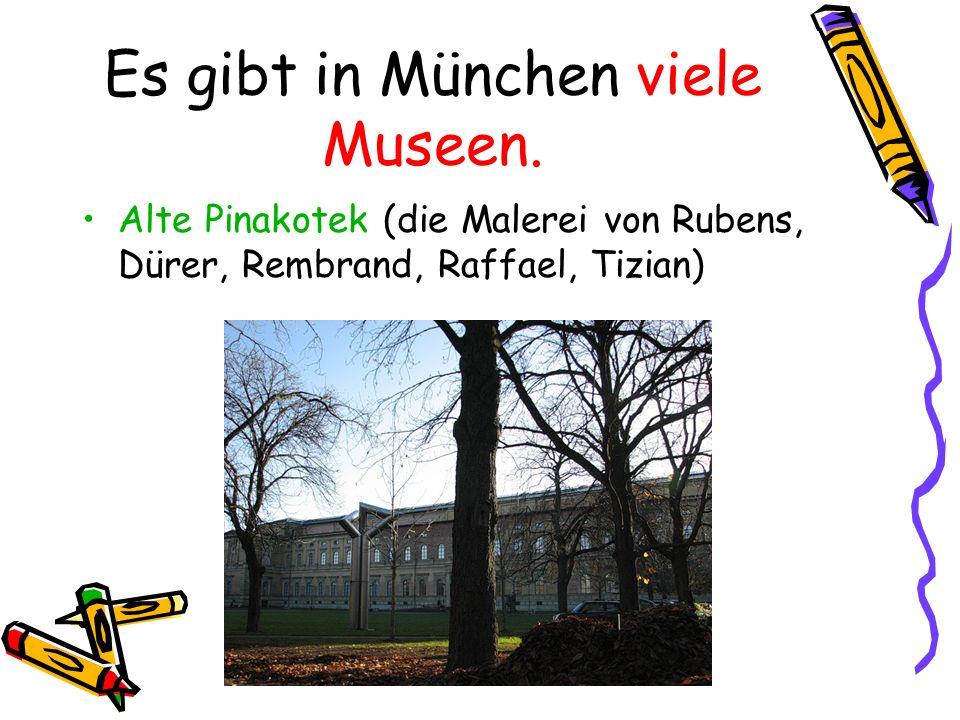 Es gibt in München viele Museen.
