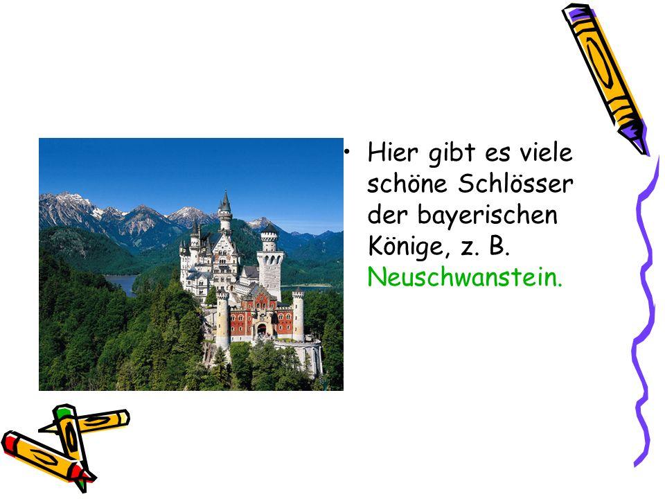 Hier gibt es viele schöne Schlösser der bayerischen Könige, z. B. Neuschwanstein.
