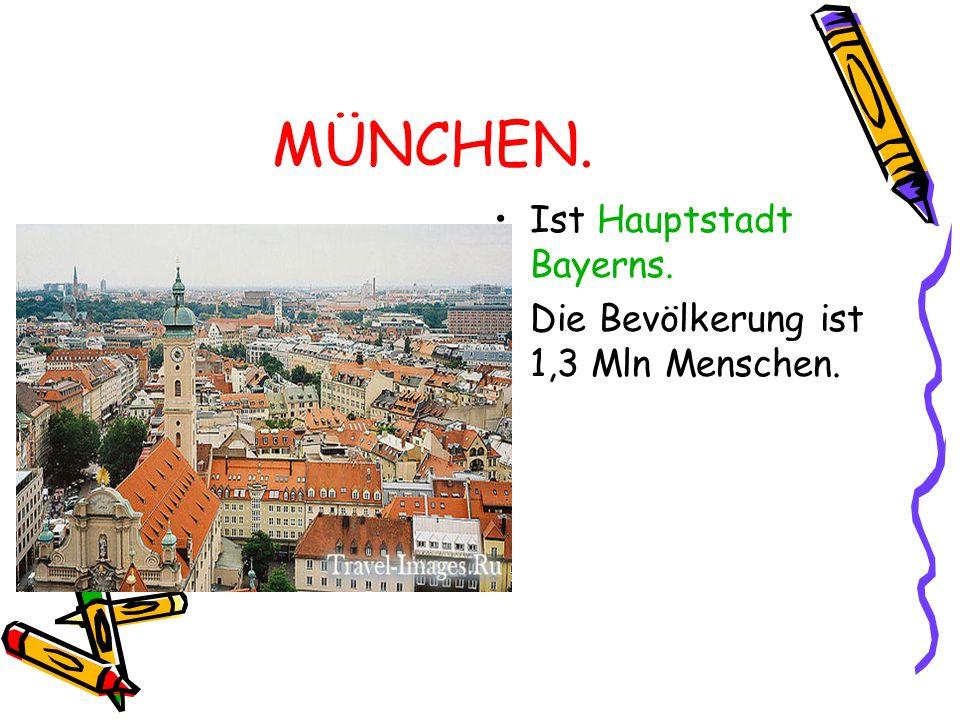 MÜNCHEN. Ist Hauptstadt Bayerns. Die Bevölkerung ist 1,3 Mln Menschen.