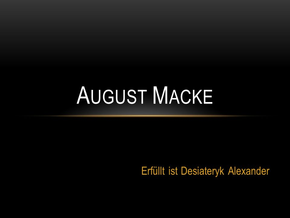 Erfüllt ist Desiateryk Alexander A UGUST M ACKE