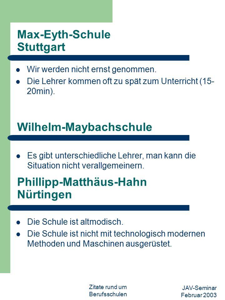 JAV-Seminar Februar 2003 Zitate rund um Berufsschulen Louis-Leitz-Schule Stuttgart-Feuerbach Der Deutsch-Unterricht ist aus Sicht vieler Azubis nicht auf das Level der Ausbildung abgestimmt.