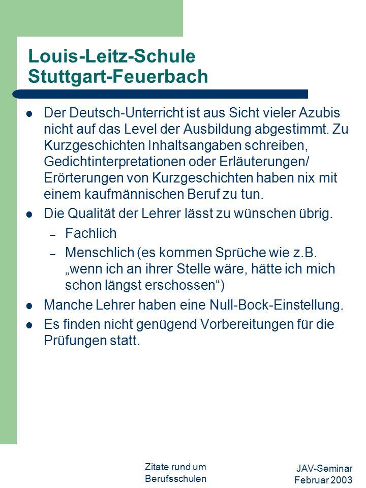 JAV-Seminar Februar 2003 Zitate rund um Berufsschulen Louis-Leitz-Schule Stuttgart-Feuerbach Der Deutsch-Unterricht ist aus Sicht vieler Azubis nicht