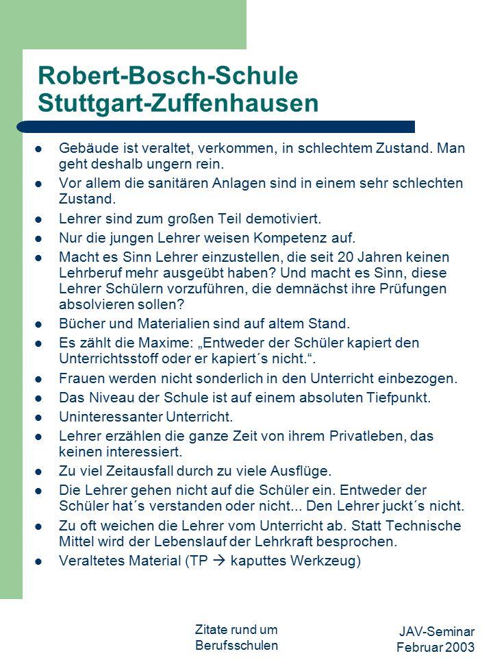 JAV-Seminar Februar 2003 Zitate rund um Berufsschulen Robert-Bosch-Schule Stuttgart-Zuffenhausen Gebäude ist veraltet, verkommen, in schlechtem Zustand.