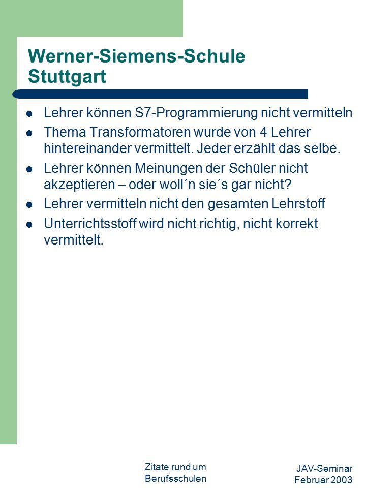 JAV-Seminar Februar 2003 Zitate rund um Berufsschulen Werner-Siemens-Schule Stuttgart Lehrer können S7-Programmierung nicht vermitteln Thema Transformatoren wurde von 4 Lehrer hintereinander vermittelt.
