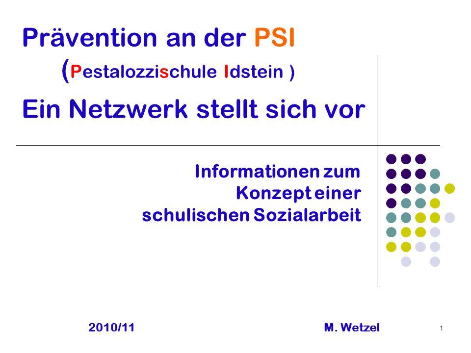 1 Prävention an der PSI ( Pestalozzischule Idstein ) Ein Netzwerk stellt sich vor Informationen zum Konzept einer schulischen Sozialarbeit 2010/11M.