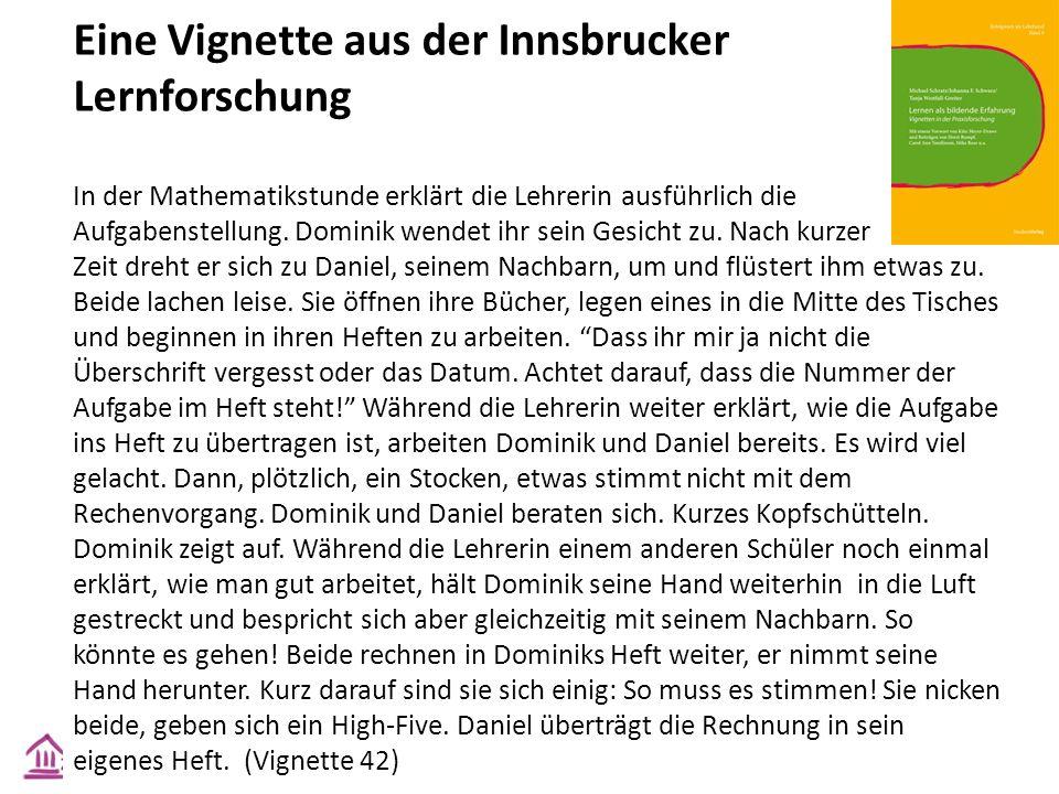 Eine Vignette aus der Innsbrucker Lernforschung In der Mathematikstunde erklärt die Lehrerin ausführlich die Aufgabenstellung. Dominik wendet ihr sein