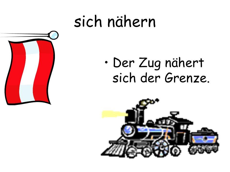 sich nähern Der Zug nähert sich der Grenze.